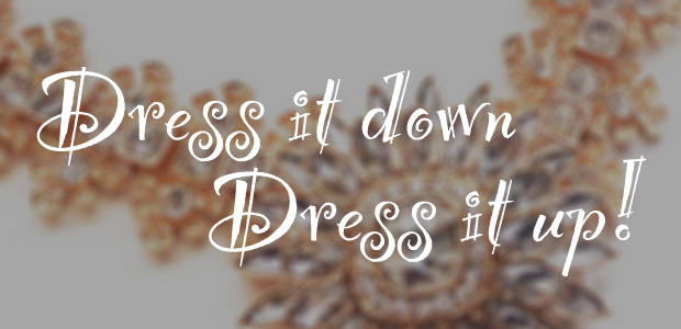 Dress it down|Dress it up!