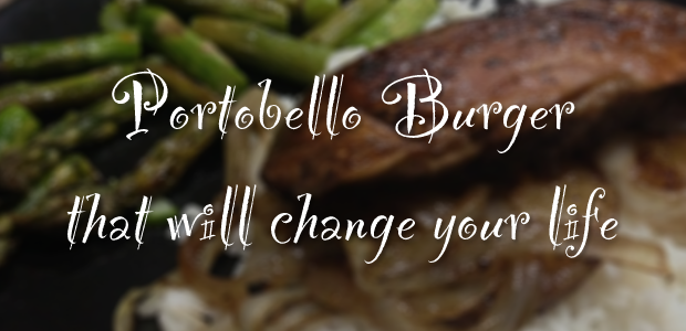 A portobello burger that will change your life.