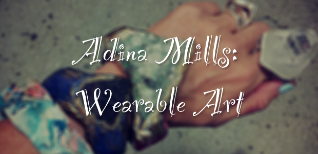 Adina Mills: Wearable Art