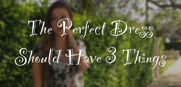 The perfect dress should be these 3 things…